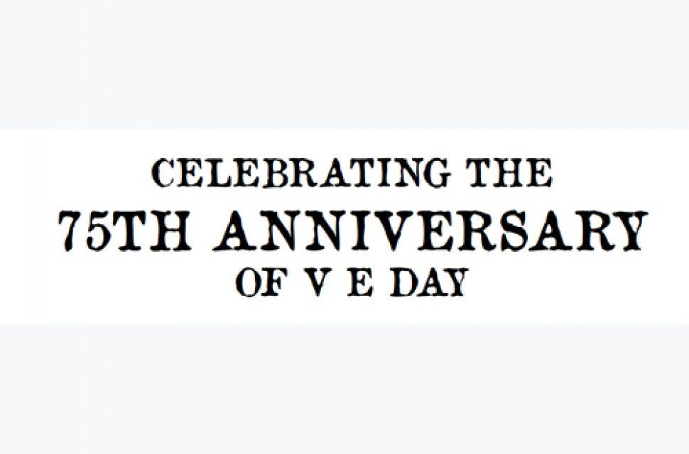 Celebrating the 75th anniversary of V E Day